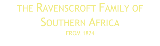 The Ravenscroft Family of  Southern Africa From 1824